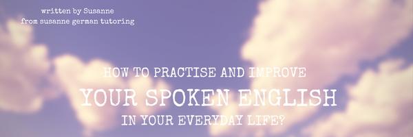 Wie kannst du im Alltag dein Englisch üben und verbessern?